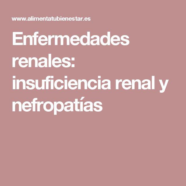 Enfermedades renales: insuficiencia renal y nefropatías