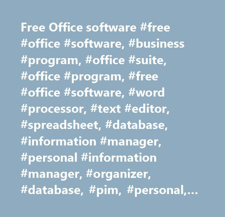 Free Office software #free #office #software, #business #program, #office #suite, #office #program, #free #office #software, #word #processor, #text #editor, #spreadsheet, #database, #information #manager, #personal #information #manager, #organizer, #database, #pim, #personal, #calculator, #currency #conversion, #currency #converter, #agenda, #clock, #timer, #pim, #calendar, #utility, #free, #shareware, #download, #linux, #mac, #windows…