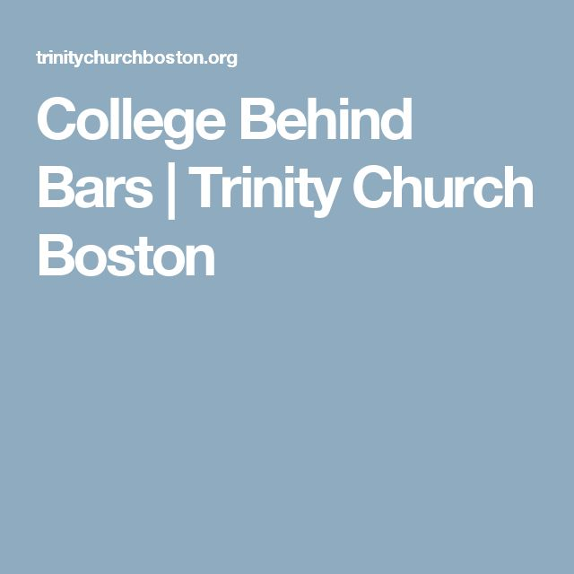 College Behind Bars | Trinity Church Boston