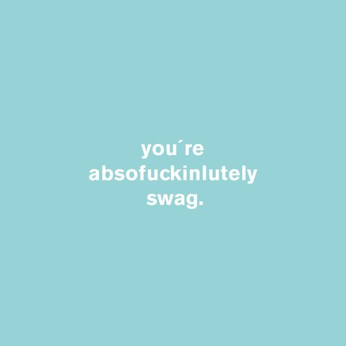 you´re absofuckinlutely swag  #idco.de #absofuckinlutely #swag