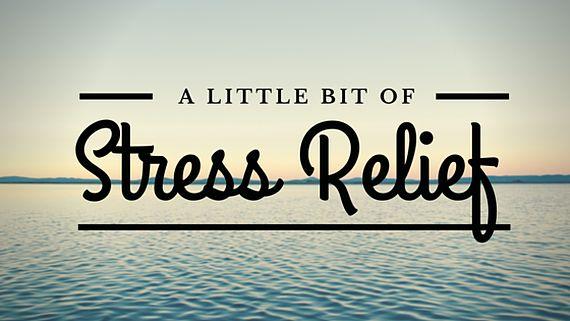 A little bit of stress RELIEF