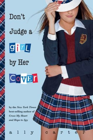 Dont Judge a Girl by Her Cover by Ally Carter (Gallagher Girls, #3). Read in one day, April 12, 2013. Literary awards: Romance Writers of America RITA Award Nominee for Best Young Adult Romance (2010) .