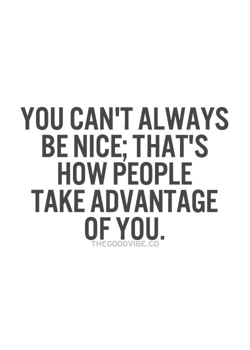 Why You Shouldn't Be Too Nice