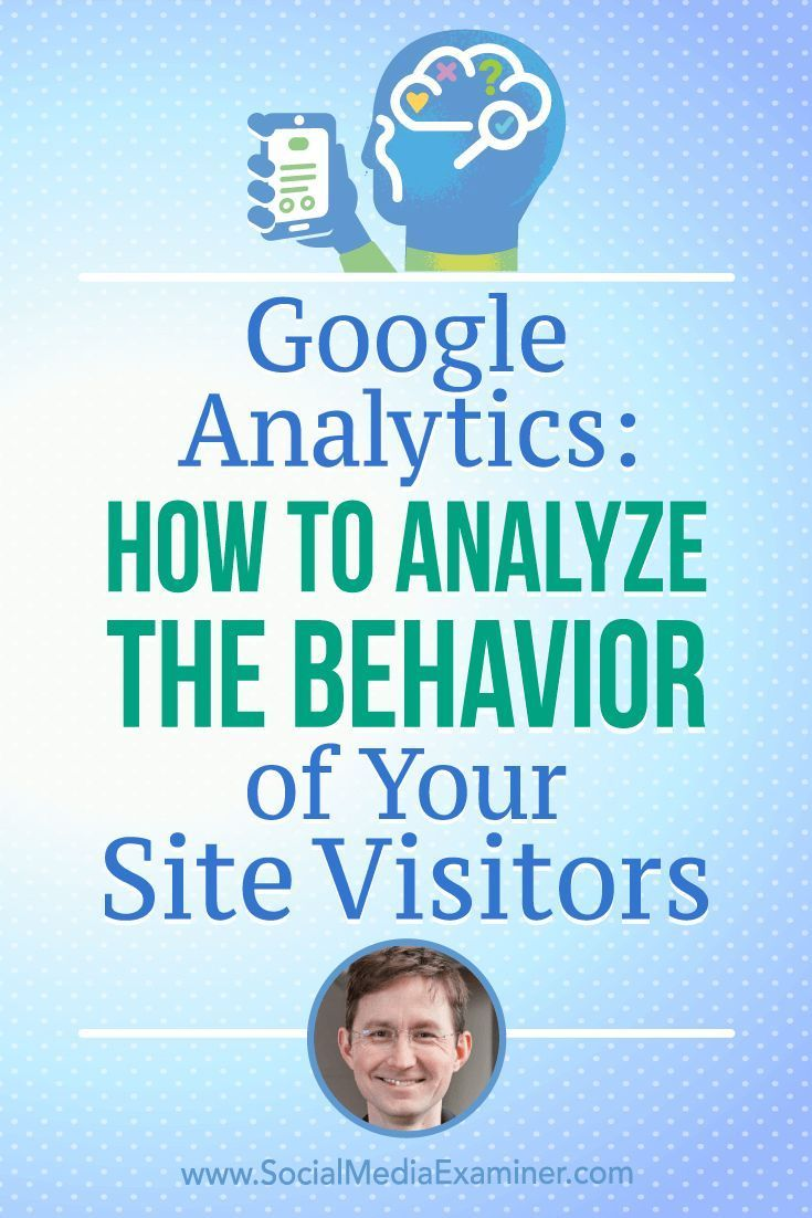 Google Analytics: How to Analyze the Behavior of Your Site Visitors featuring insights from Andy Crestodina on the Social Media Marketing Podcast.