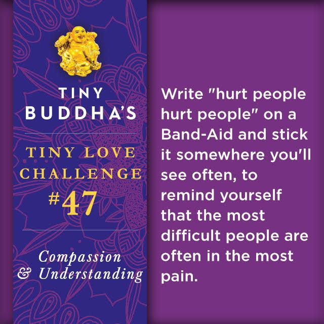 Sometimes the most difficult people in the most pain. (This challenge comes from Tiny Buddha's 365 Tiny Love Challenges, launching October 6th.)