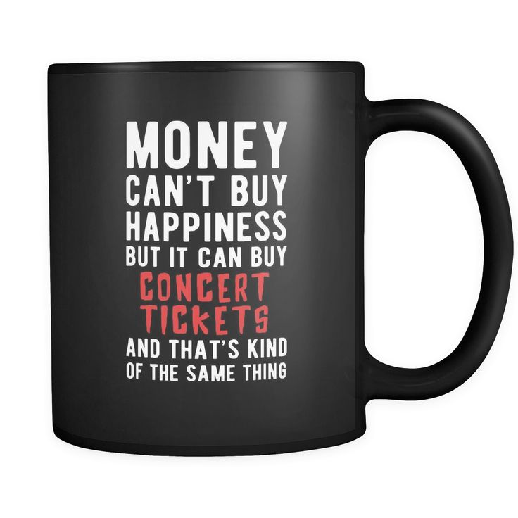 Concert Tickets Money can't buy happiness but it can buy concert tickets and that's kind of the same thing 11oz Black Mug