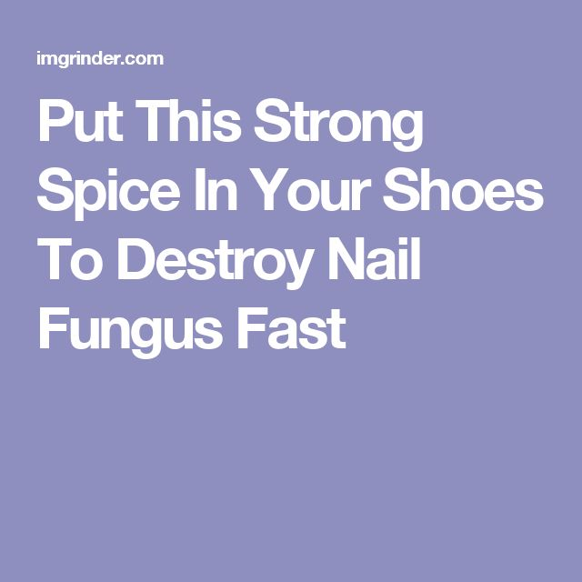 Put This Strong Spice In Your Shoes To Destroy Nail Fungus ...