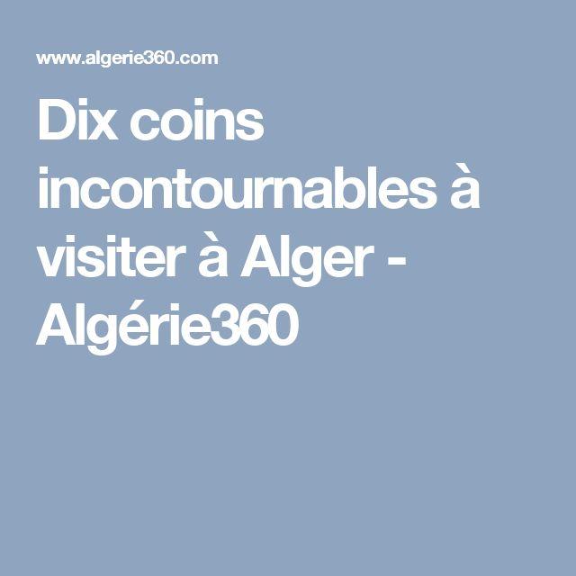 Dix coins incontournables à visiter à Alger - Algérie360