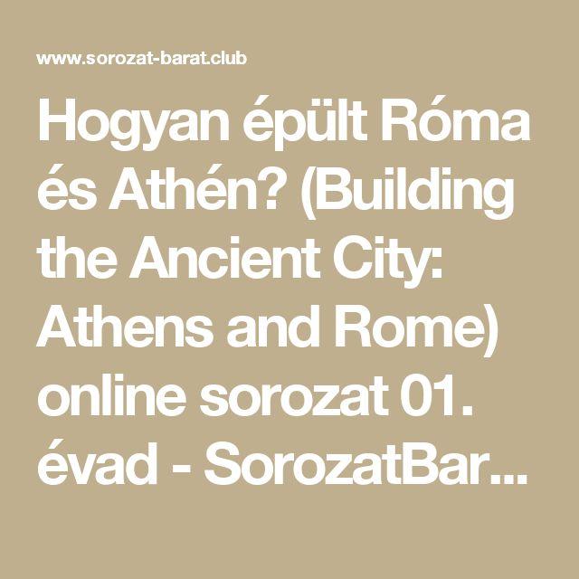 Hogyan épült Róma és Athén? (Building the Ancient City: Athens and Rome) online sorozat 01. évad  - SorozatBarát Online