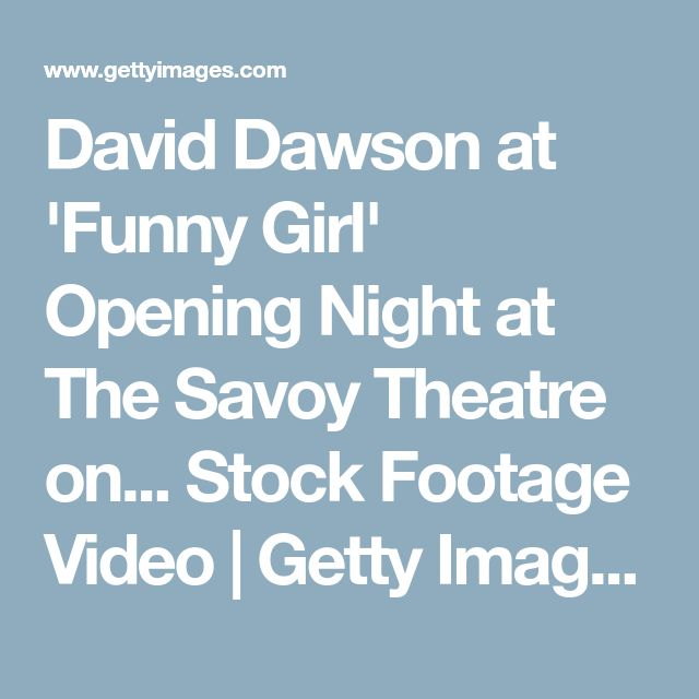 David Dawson at 'Funny Girl' Opening Night at The Savoy Theatre on... Stock Footage Video | Getty Images