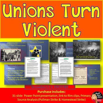 Unions Turn Violent Presentation & Source Analysis Activity (U.S. History)  In this common-core activity students will learn about three different strikes from the union movement during the American Industrial Revolution: The Homestead Strike, The Pullman Strike and the Haymarket Affair. An engaging presentation is included that includes film clips, pair-share questions, class and a formative assessment. Students will analyze two different perspectives of the Homestead Strike. Pin it now!