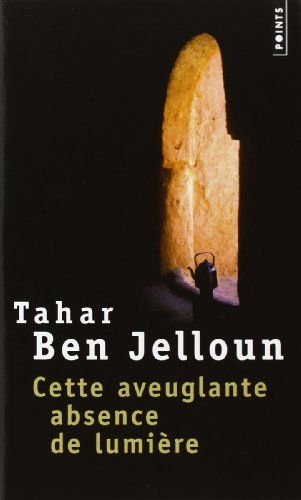 Cette aveuglante absence de lumière de Tahar Ben Jelloun