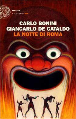 Carlo Bonini, Giancarlo De Cataldo, La notte di Roma, Stile Libero, DISPONIBILE ANCHE IN E-BOOK