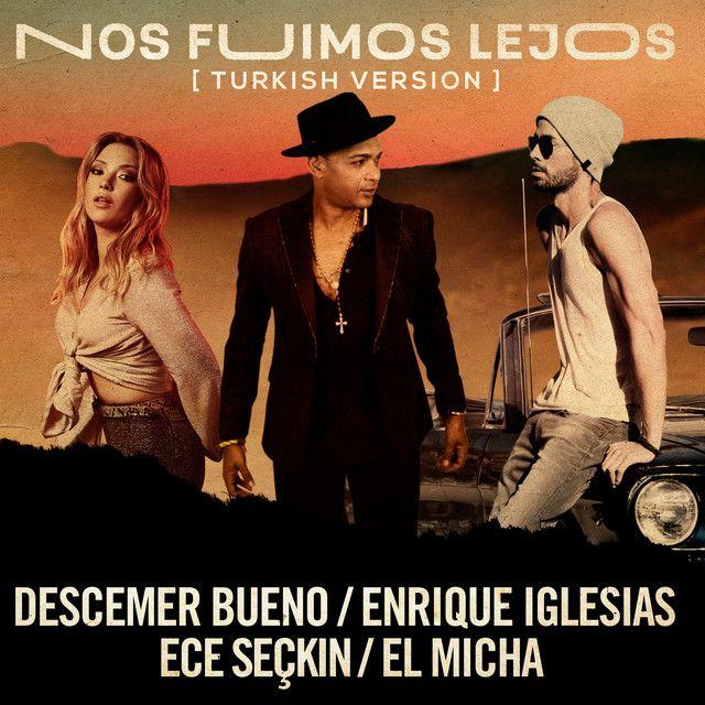 Nos Fuimos Lejos Feat Ece Seckin El Micha Turkish Version By Descemer Bueno Enrique Iglesias Ece S Sony Music Entertainment Enrique Iglesias Sony Music