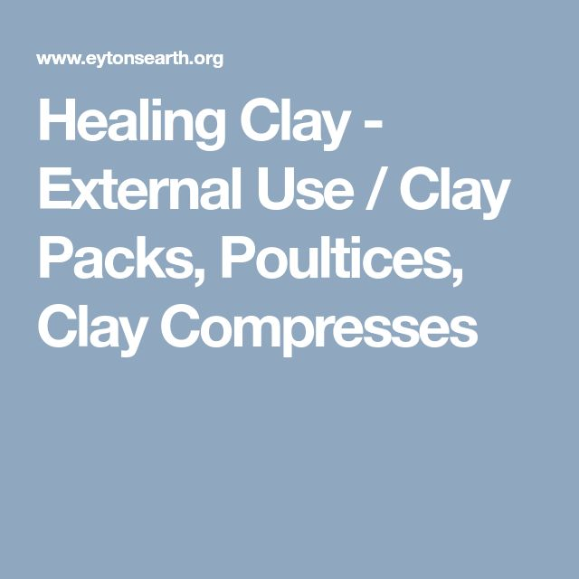 Healing Clay - External Use / Clay Packs, Poultices, Clay Compresses