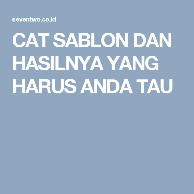 CAT SABLON DAN HASILNYA YANG HARUS ANDA TAU