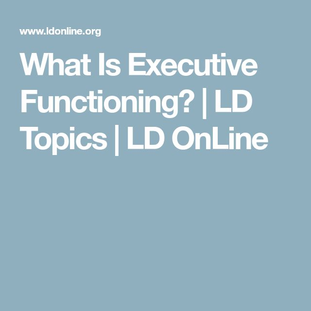 What Is Executive Functioning? | LD Topics | LD OnLine