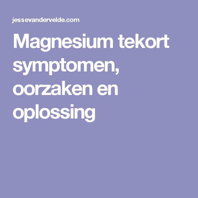 Magnesium tekort symptomen, oorzaken en oplossing