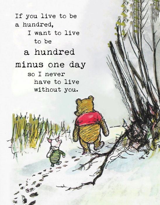 """Winnie the Pooh Quotes, """"If you live to be a hundred, I want to live to be a hundred minus one day so I never have to live without you."""" – Erin🐼"""