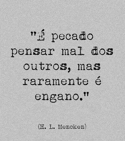 """""""É pecado pensar mal dos outros, mas raramente é engano."""" (M. L. Meneken)"""