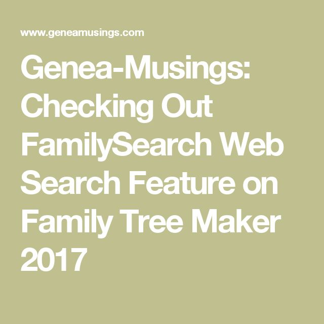 Genea-Musings: Checking Out FamilySearch Web Search Feature on Family Tree Maker 2017