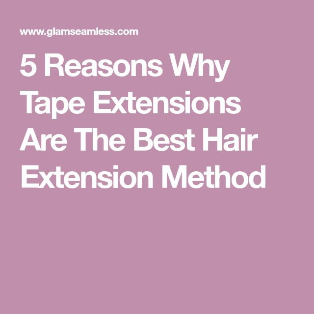 5 Reasons Why Tape Extensions Are The Best Hair Extension Method
