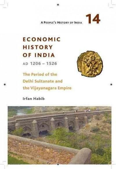 Economic History of India Ad 1206-1526: The Period of the Delhi Sultanate and the Vijayanagara Empire