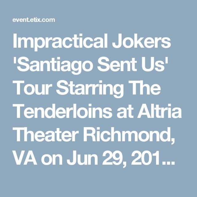 Impractical Jokers 'Santiago Sent Us' Tour Starring The Tenderloins at Altria Theater Richmond, VA on Jun 29, 2018 7:30 PM