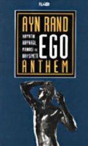 Ego : Hayatın Kaynağı Manası ve Haysiyeti (Anthem) - Ayn Rand