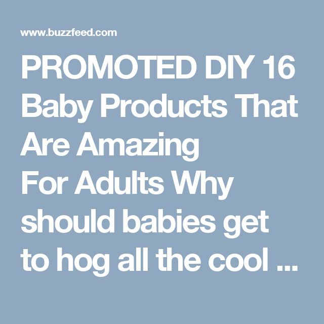 PROMOTED       DIY 16 Baby Products That Are Amazing ForAdults Why should babies get to hog all the cool stuff?  posted on Aug. 17, 2014, at 9:24 a.m.   Mike Spohr BuzzFeed Staff TweetTumblr 1. Baby wipes are great for taking off makeup.  VladimirFLoyd / Via Thinkstock They can also be used to do many other things including removing deodorant stains from clothes. 2. Diapers make surprisingly effective ice packs.  instructables.com Learn more here along with ten other creative uses for…