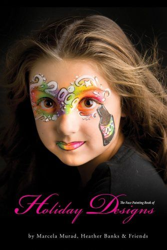 Face Painting Book Of Holiday Designs by Heather Banks & Friends, Marcela Murad & Friends