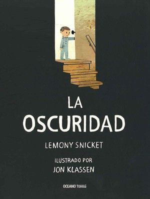 """""""La oscuridad"""" by Lemony Snicket... Muy recomendado para trabajar los miedos."""