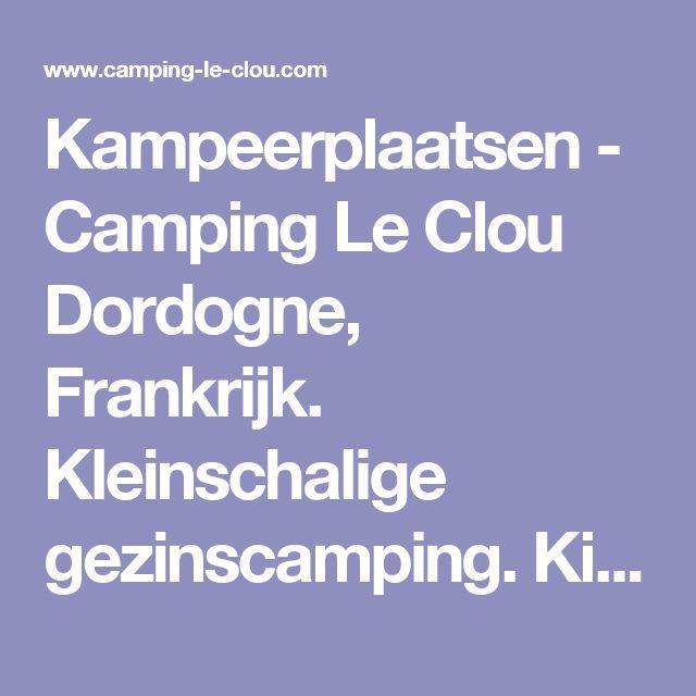 Kampeerplaatsen - Camping Le Clou Dordogne, Frankrijk. Kleinschalige gezinscamping. Kindvriendelijk kamperen, verhuur van mobilhomes, safaritenten, chalets en gites. ACSI campingcard in voorseizoen en naseizoen.