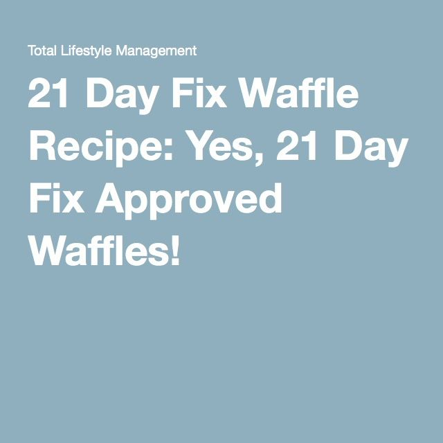 21 Day Fix Waffle Recipe: Yes, 21 Day Fix Approved Waffles!