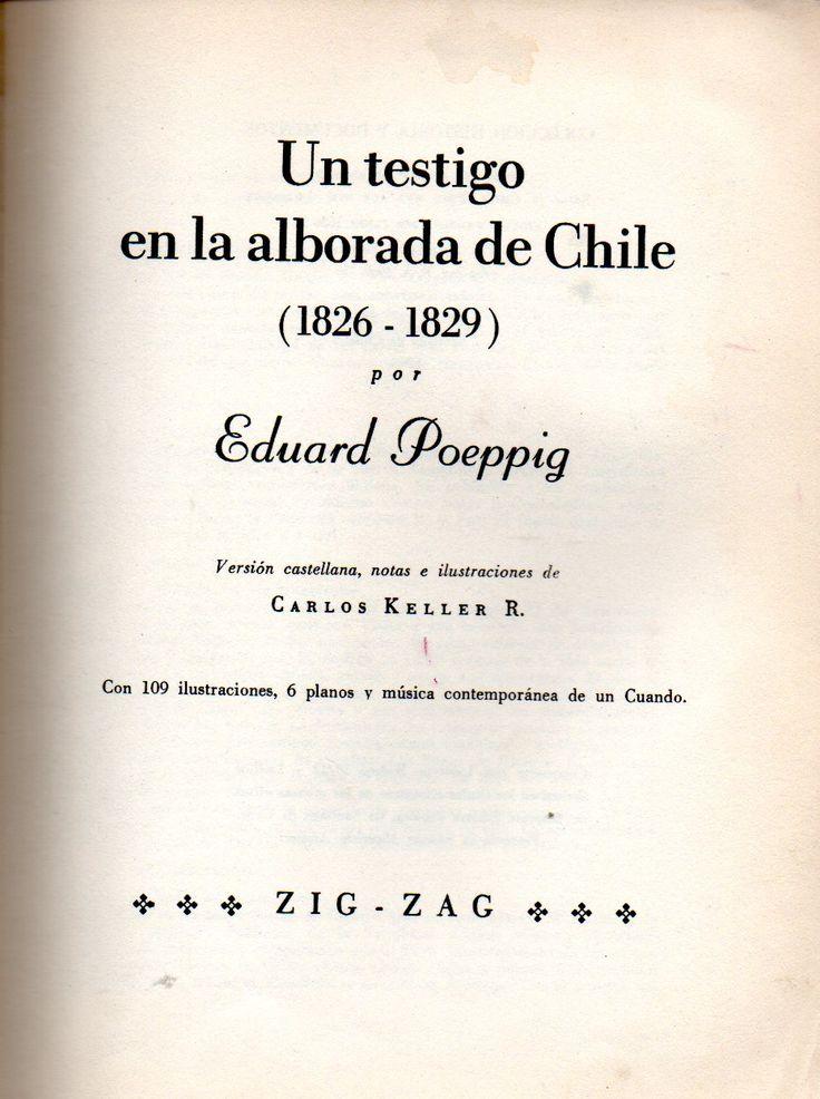 Un testigo en la alborada de Chile: (1826-1829). Eduard Poeppig 1798-1868. Traducción de Carlos Keller R.