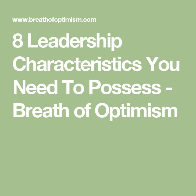 8 Leadership Characteristics You Need To Possess - Breath of Optimism