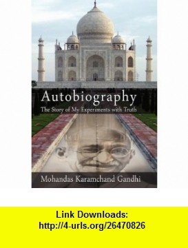 Autobiography The Story of My Experiments with Truth (9781607960201) Mohandas Karamchand (Mahatma) Gandhi , ISBN-10: 1607960206  , ISBN-13: 978-1607960201 ,  , tutorials , pdf , ebook , torrent , downloads , rapidshare , filesonic , hotfile , megaupload , fileserve