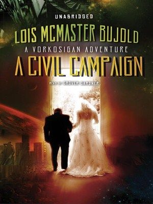 A Civil Campaign A Comedy of Biology and Manners Series: Miles Vorkosigan Adventure by Lois McMaster Bujold