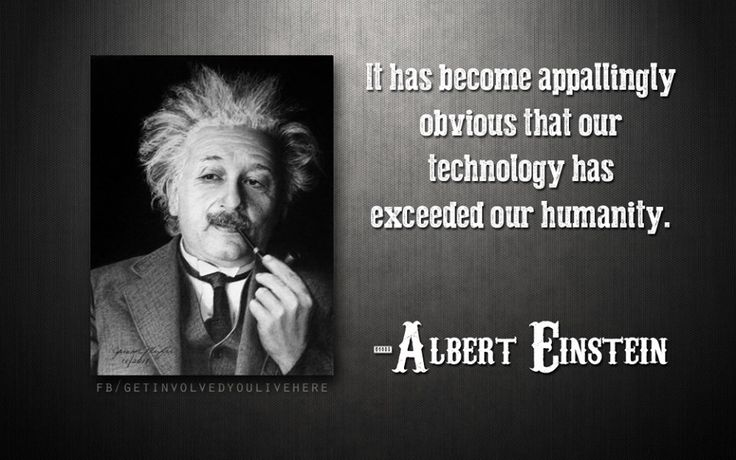 it has become appallingly obvious It has become appallingly obvious that our technology has exceeded our humanity albert einstein but, why did he say this being a philosopher, this must of had a.