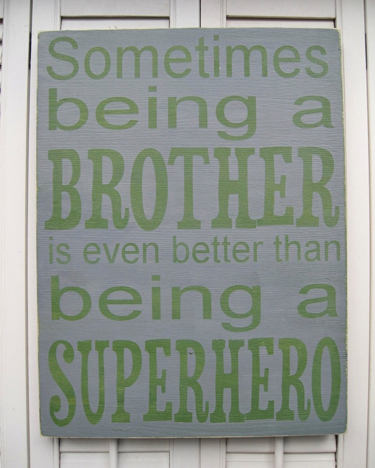 Sometimes Being A Brother Is Even BetterBoys Bathroom, Quotes Brother, Gift Ideas, Word Art, Boy Rooms, Baby Boys, Brother Bear, Boys Room, My Boys Quotes