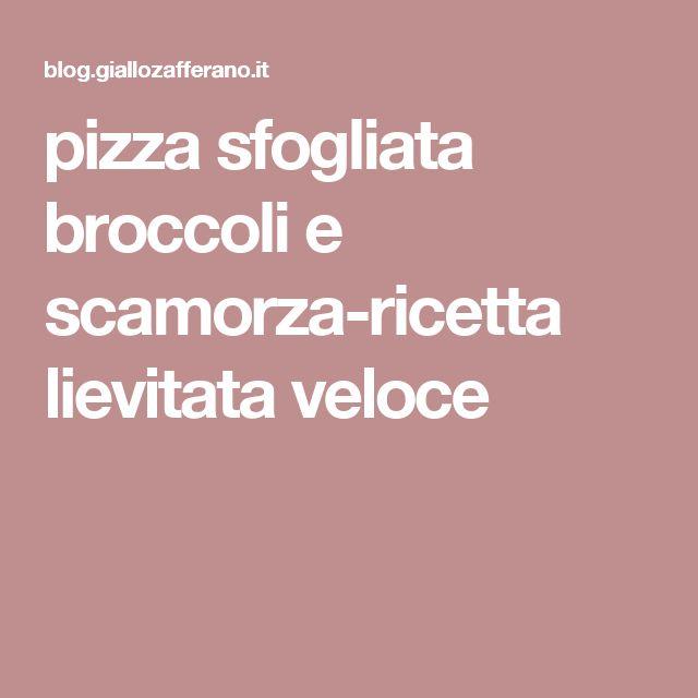 pizza sfogliata broccoli e scamorza-ricetta lievitata veloce