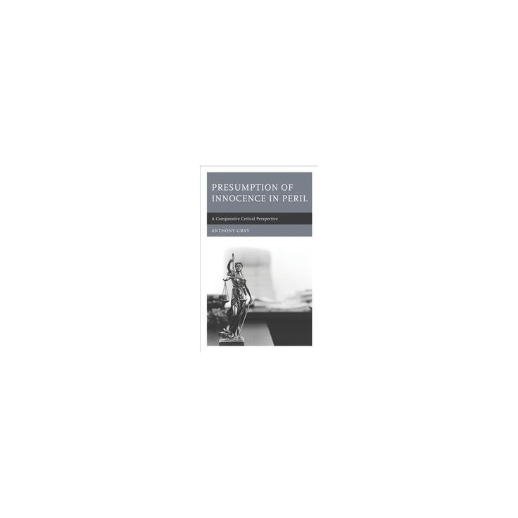 Presumption of Innocence in Peril : A Comparative Critical Perspective (Hardcover) (Anthony Gray)