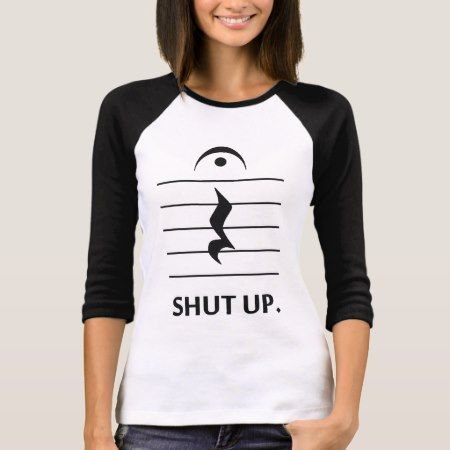 Shut Up by Music Notation T-Shirt - tap, personalize, buy right now!