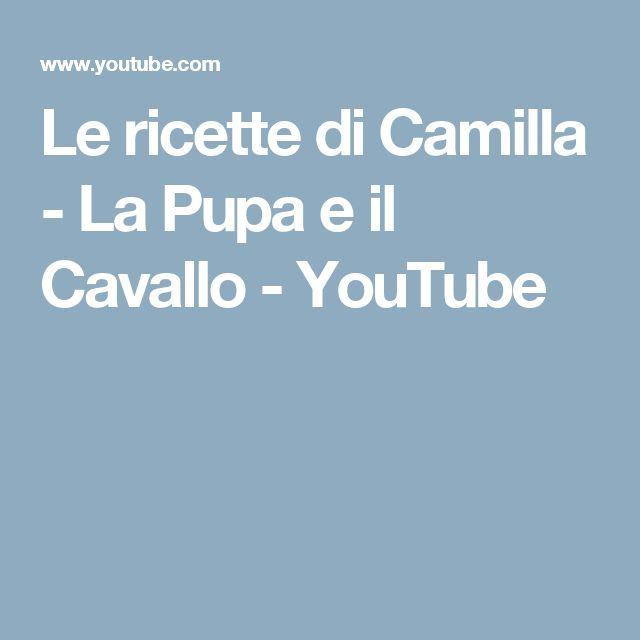 Le ricette di Camilla - La Pupa e il Cavallo - YouTube