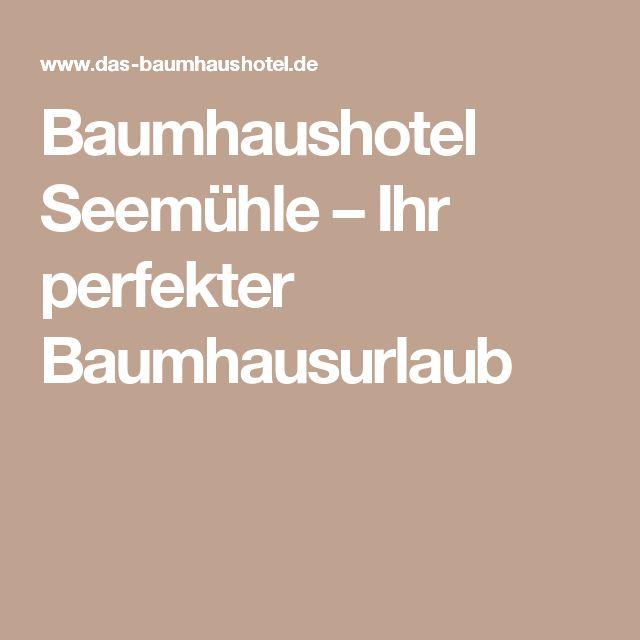 Baumhaushotel Seemühle – Ihr perfekter Baumhausurlaub
