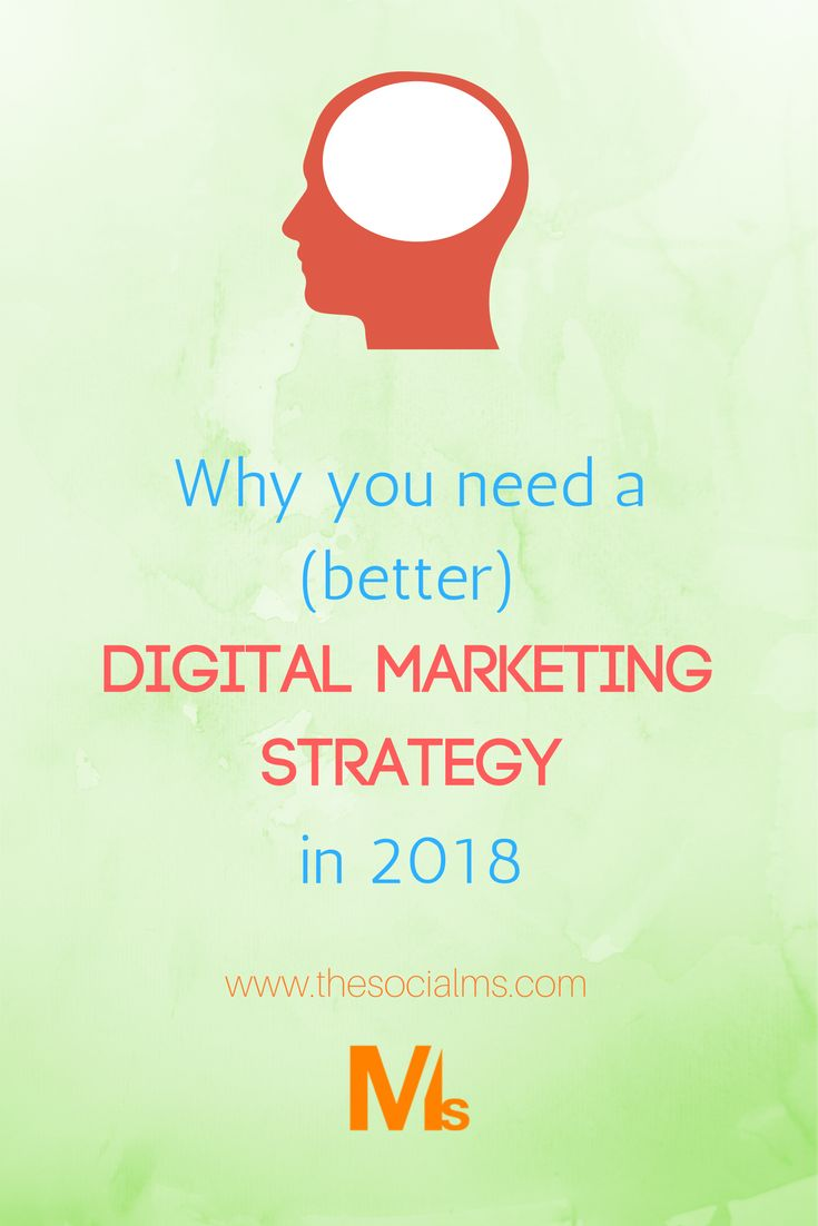 Why You Need a (Better) Digital Marketing Strategy in 2018 – and HOW to Get There - The Social Ms