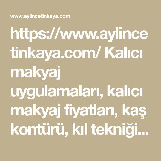 https://www.aylincetinkaya.com/  Kalici makyaj uygulamalari, kalici makyaj fiyatlari, kas kont�r�, kil teknigi, microblading, fiyatlari, kalici eyeliner, kalici dudak makyaji, dudak kont�r�  #microblading #kas #kont�r� #kalici #makyaj