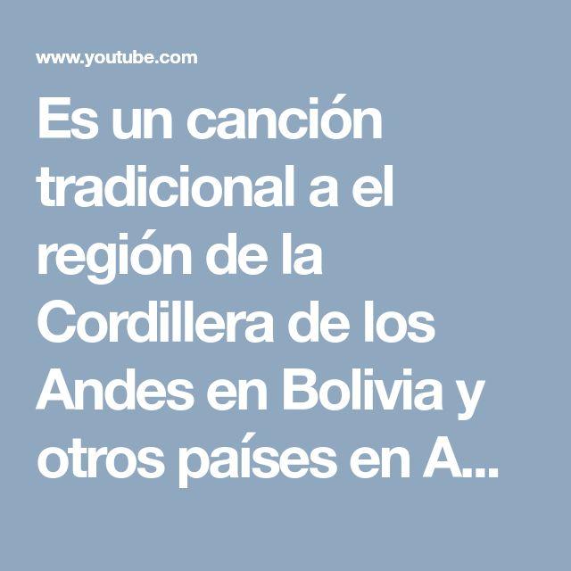 Es un canción tradicional a el región de la Cordillera de los Andes en Bolivia y otros países en América del Sur con la cordillera. Este tipo de música es de el tiempo de las Amyarás y los Incas. Este música tiene muchas instrumentos y es muy feliz.