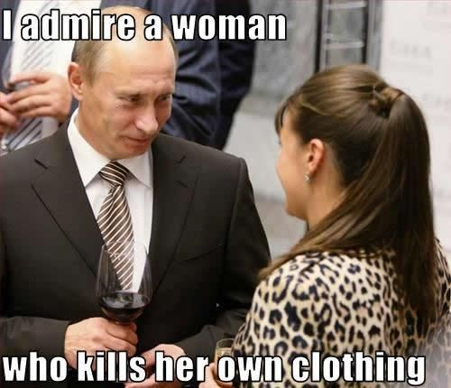I admire a womoan who kills her own clothing: Vladimir Putin meme