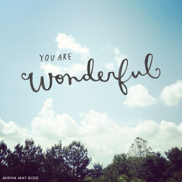 don't forget...   You are wonderful written by Minna May
